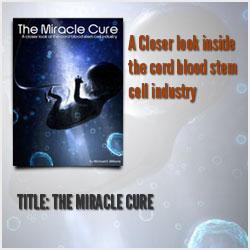 Miracle Cure	(book cover) A closer look inside the cord blood stem cell industry. by Michael S. Williams