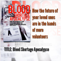 Blood Shortage Apocalypse. (book cover) How the future of your loved ones are in the hands of mere volunteers	Michael S. Williams