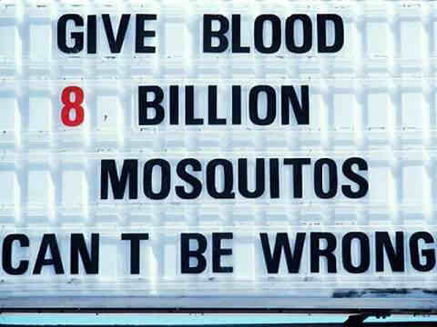 Give Blood, 8 BIllion Mosquitos Can't be wrong...blood donation support sign