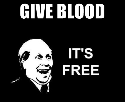 """Give blood. It's free."""